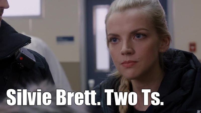YOU TELL HER BRETT WITH TWO Ts!  YES SILVIE, YES!!!