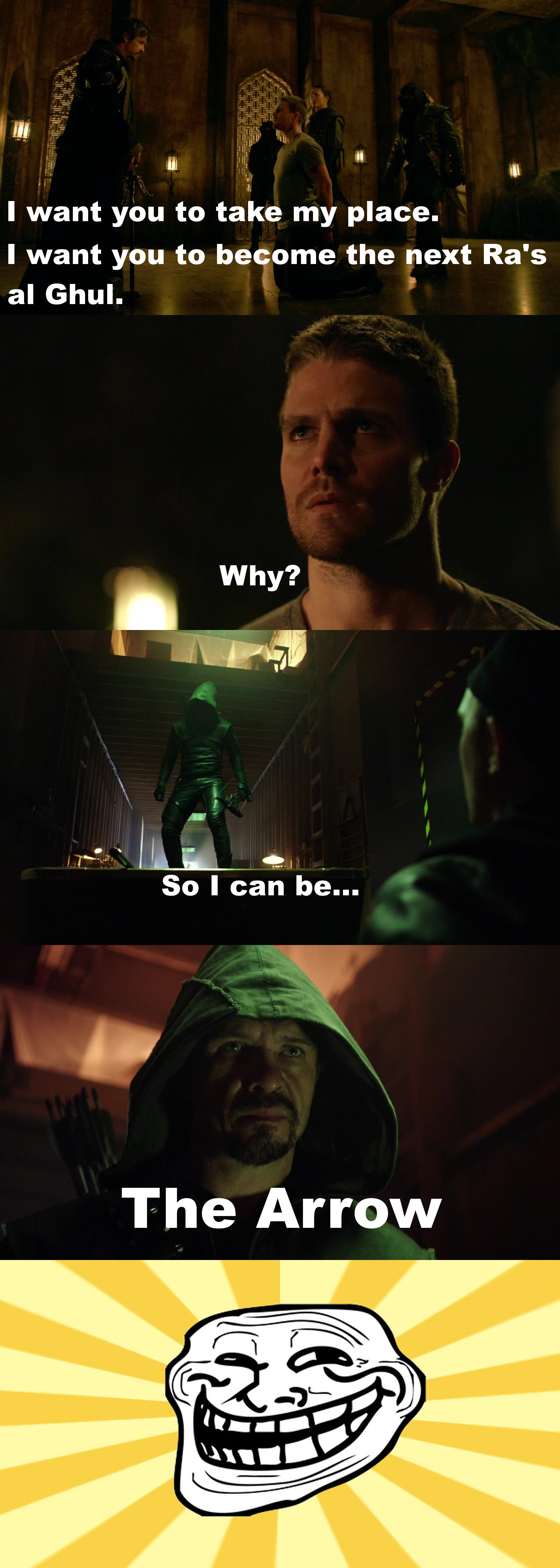 Switch places with me, Ollie! Please! - Ra's al Ghul