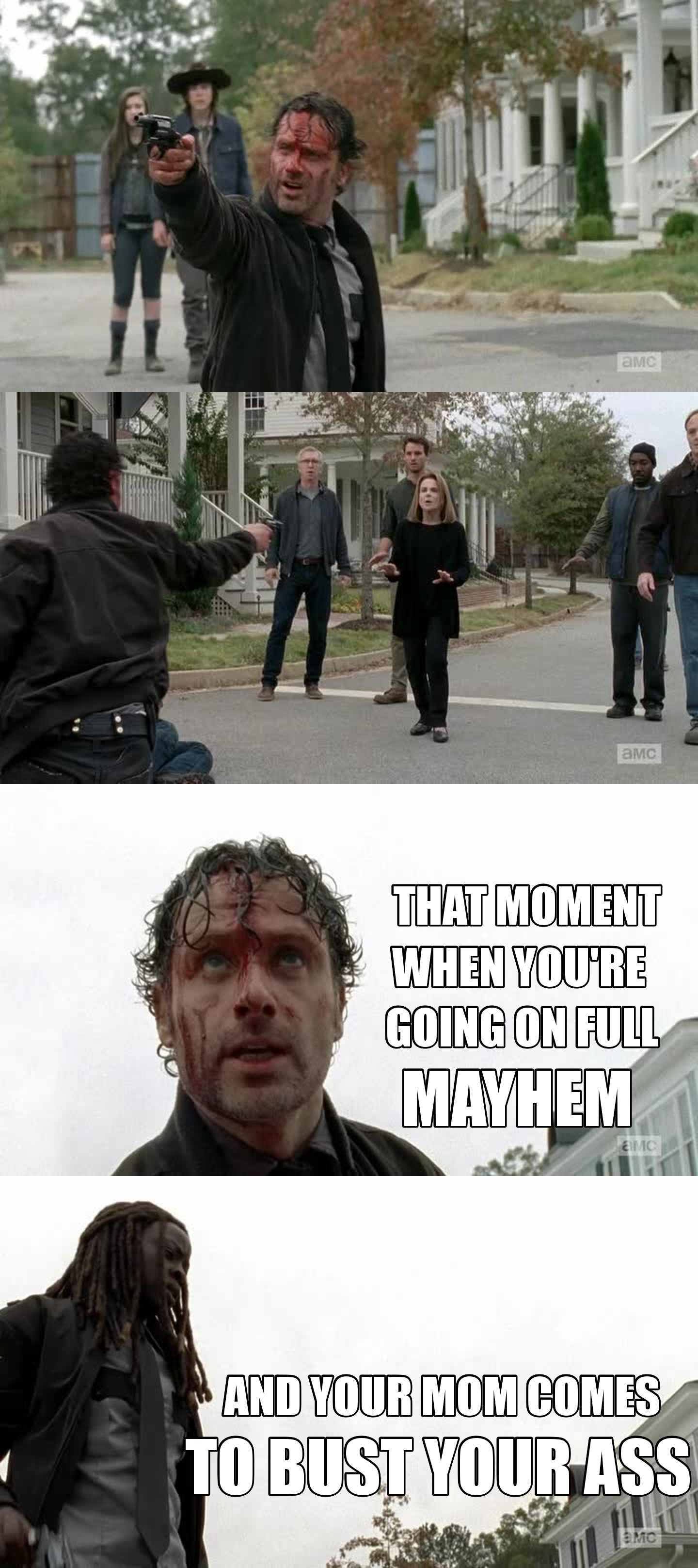Can't go on a rampage with a mom near you to slap the shit out of you! (Although Rick was right!)