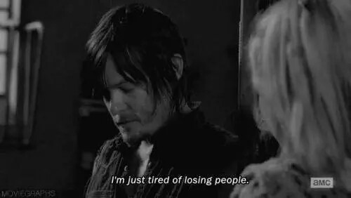 《 I'm just tired of losing people 》