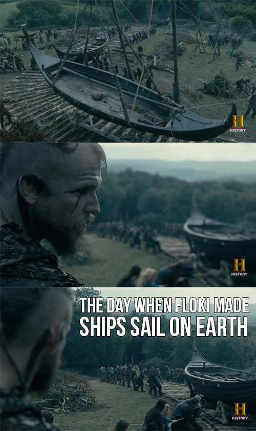 Gotta give it to Floki's engineering! Ragnar come up with the idea, but it was the crazy genius who made it happen!