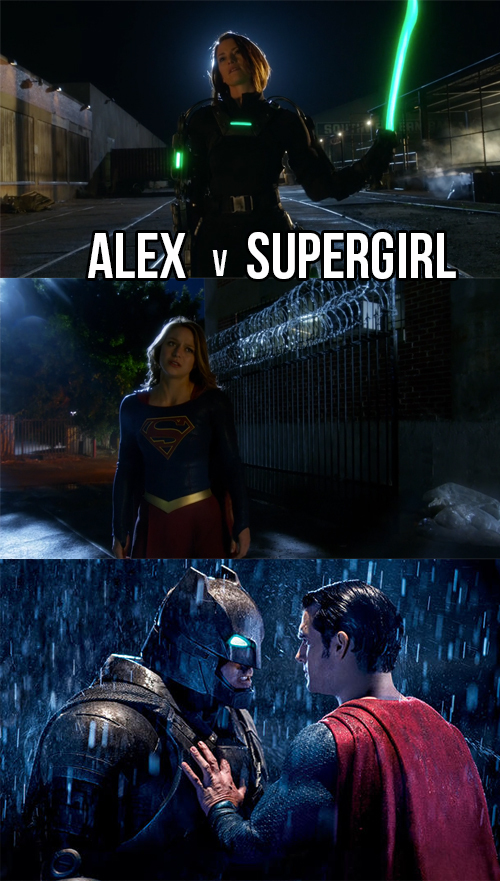 """On the next episode we will have the female version of """"Batman v Superman"""".   Alex in a armor with kryptonite weapons versus her own sister, the girl of steal.  I bet they will stop fighting when they realize their mothers has the same name."""