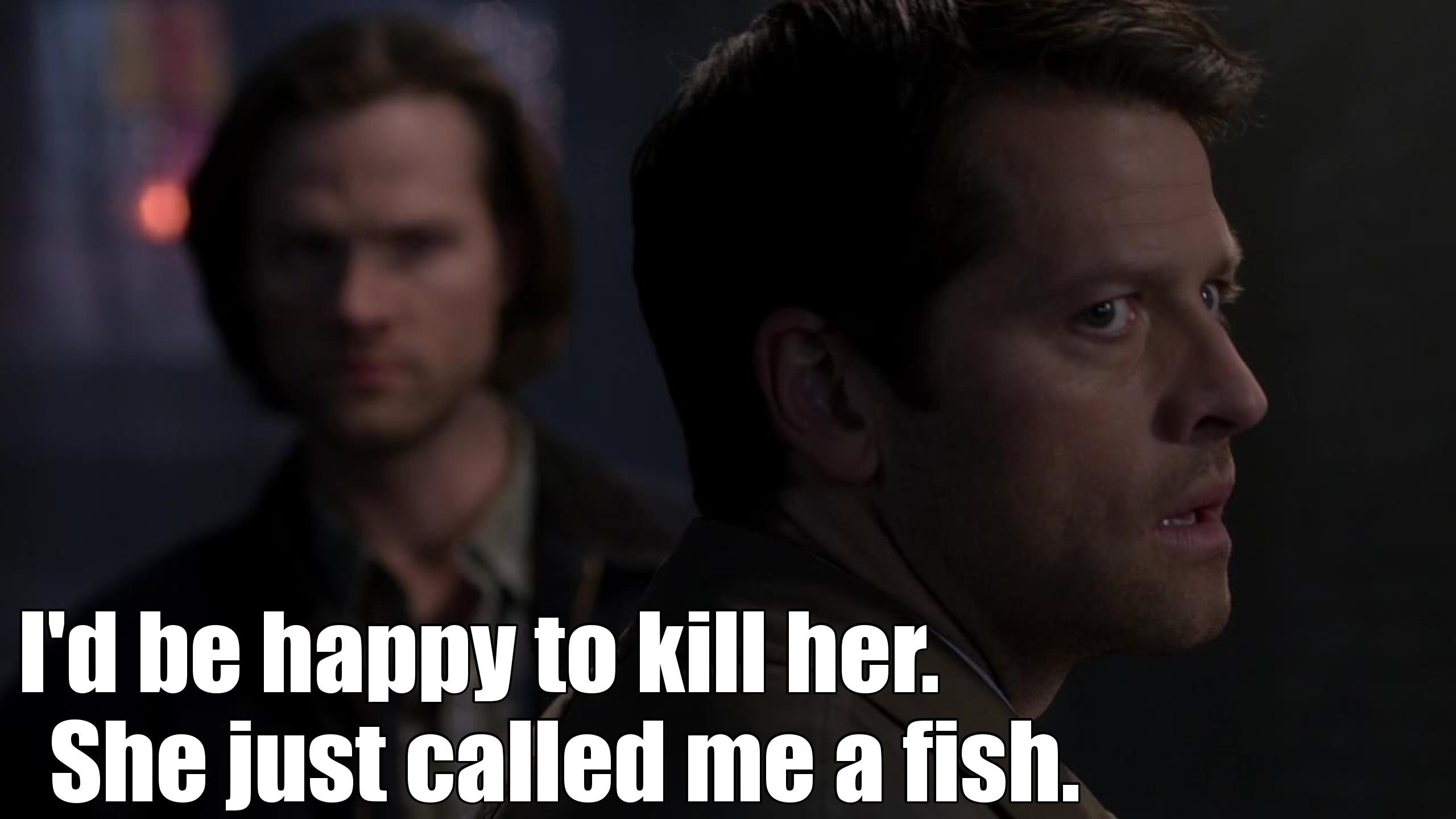 Careful, Rowena, careful, don't ever call Cas' a fish again ! XD