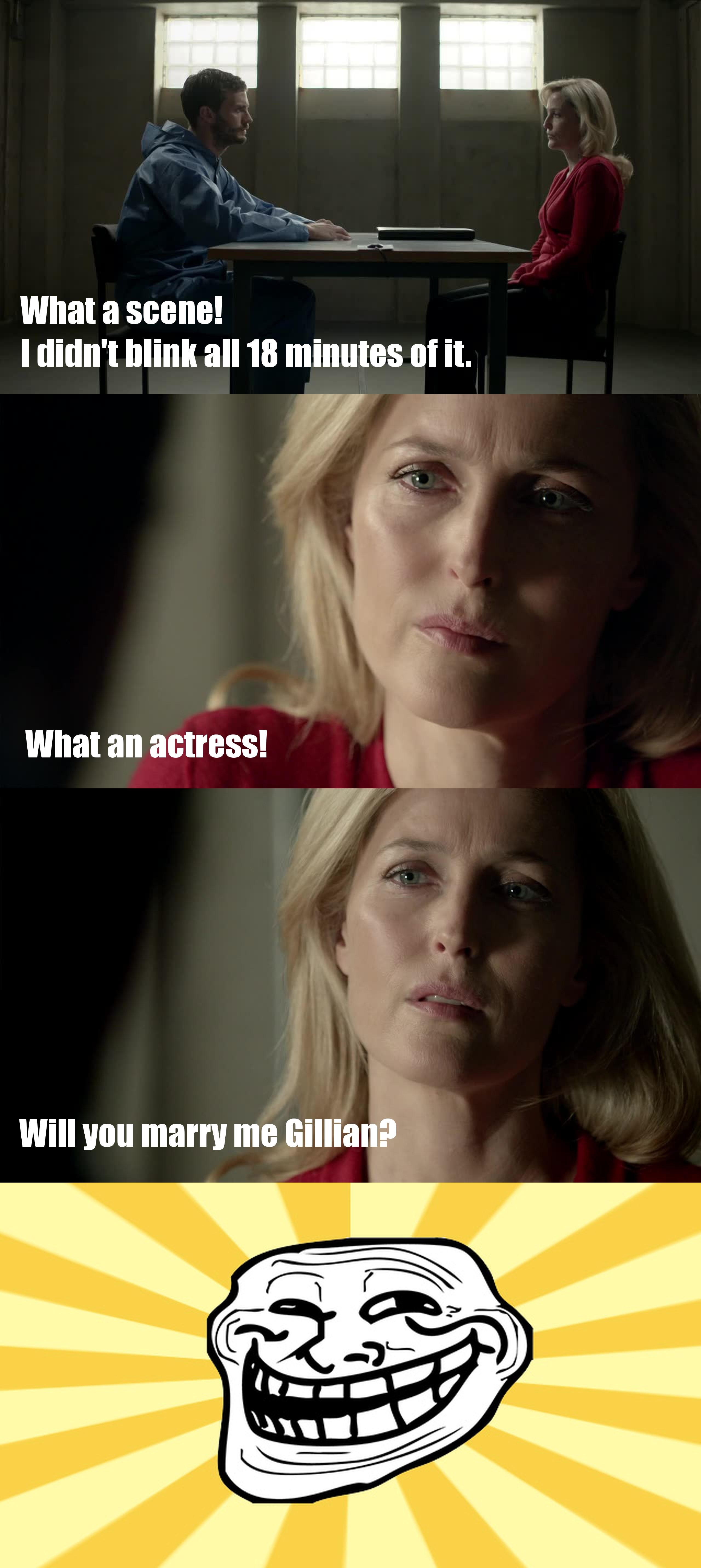 A lot of girls here are crazy for Paul, and actually cheer for him, but not me. I like guys, but oh my God, I'm in love with Stella/Gillian! The way she talks, the way she walks, the way she deals with everything... I can't get enough of her.   And what a show! The questioning scene and the final scene where superb... I was holding my breath the whole time.   I can't wait for the 3rd and final season! I've just finished the 2nd, and I miss it already.