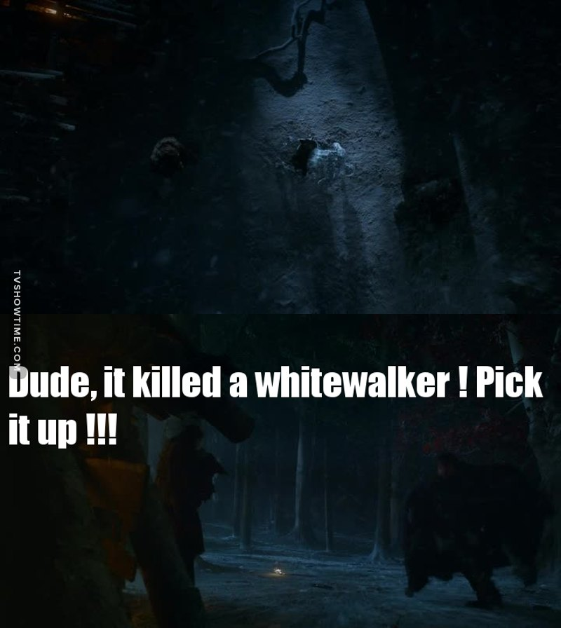 What was he thinking about !!!! He just left the weapon that killed a white walker behind him !