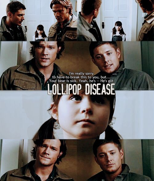 I wish I had the lollipop disease so Sam and Dean would come and treat me