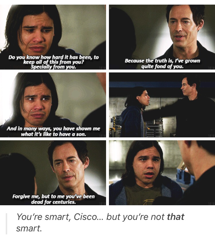 Forgive me, but to me you've been dead for centuries.  Nooo please not Cisco ...  it was heartbreaking 💔 He's my favorite 😢
