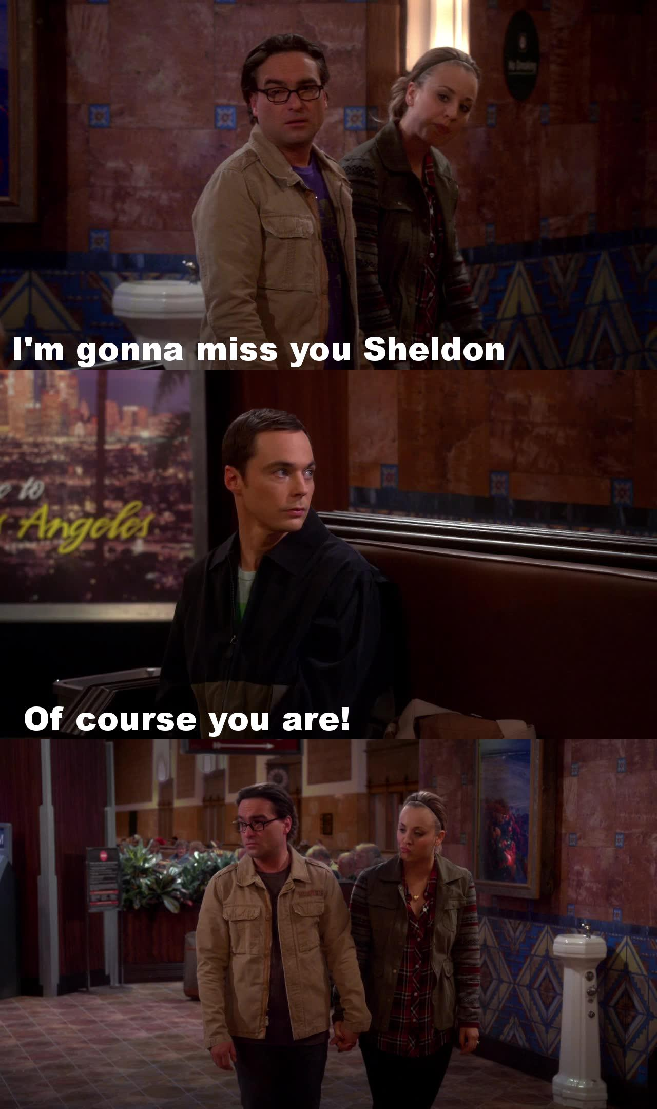 Of course we are gonna miss you Sheldon!