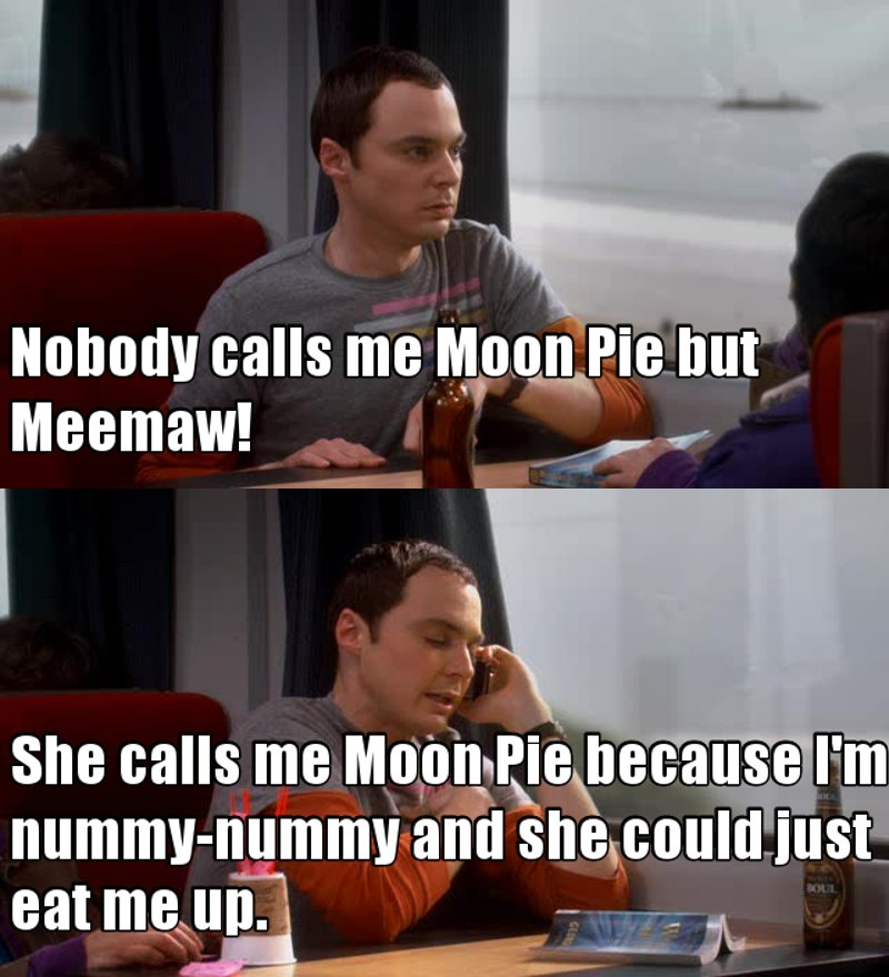 Sheldon calls his grandma Meemaw... how... delightful.