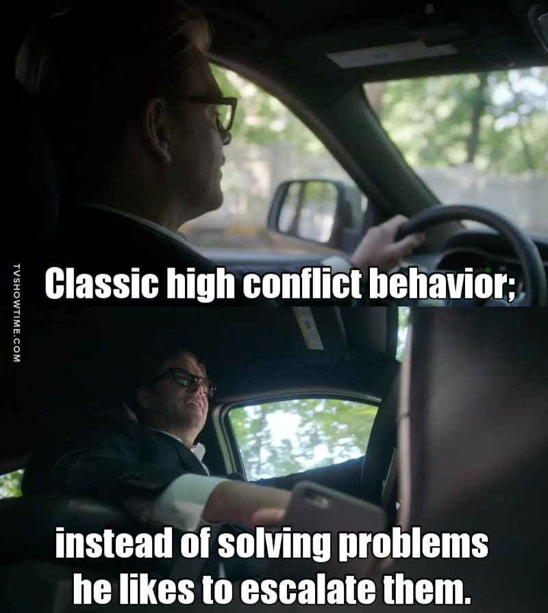 Classic high conflict behavior; instead of solving problems he likes to escalate them.