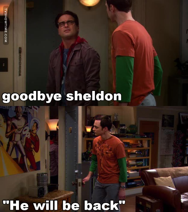 Sheldon, I live here, yes I will be back 😂