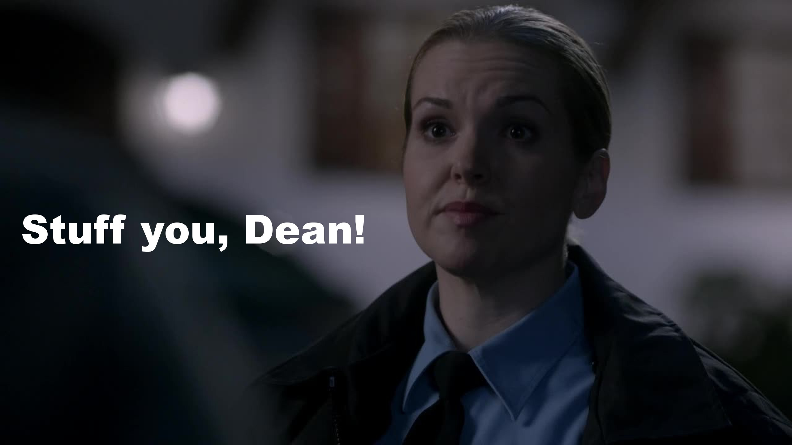 Stuff you, Dean! Or whatever your name is.