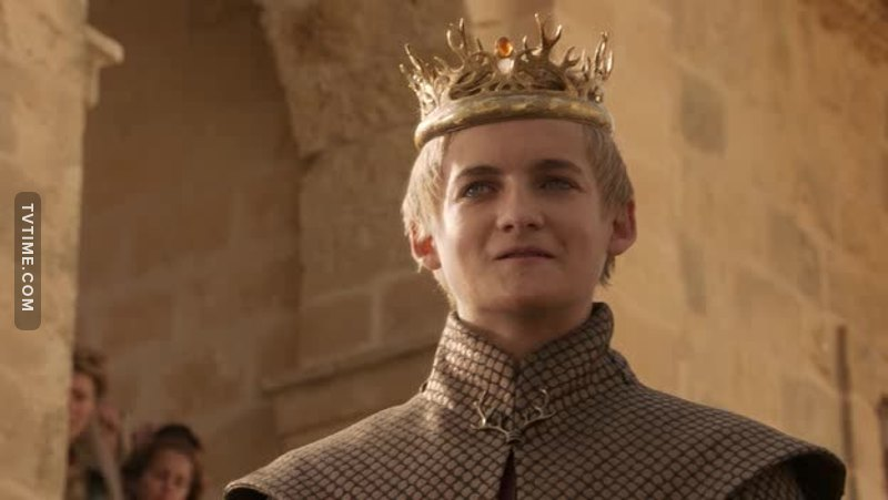 You stupid son of a bitch, I hate you. Fuck you Joffrey. Fuck you.
