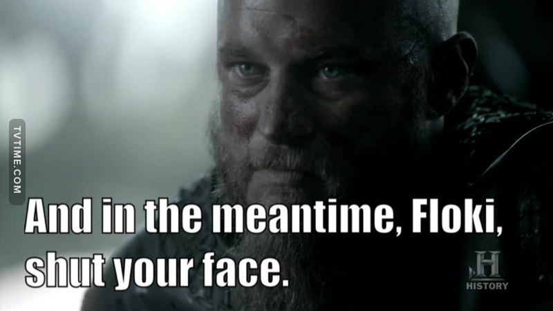 Finally someone said it. Thank you Ragnar. FLOKI WAS ANNOYING AS FUCKKKK