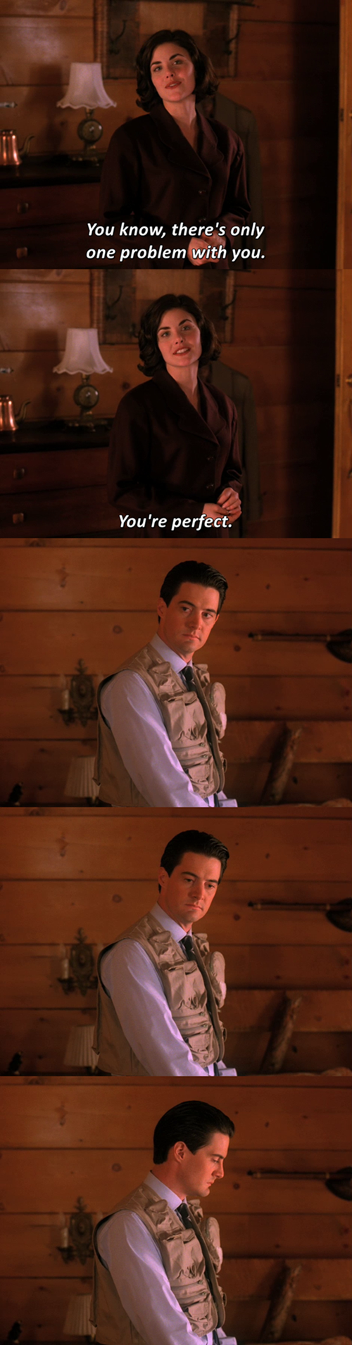 """You're perfect."""