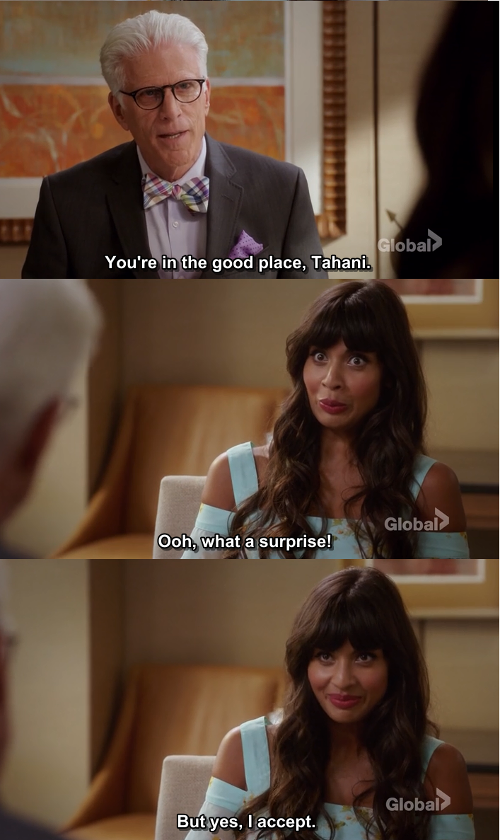 You're in the good place, Tahani.  Ooh, what a surprise!  But yes, I accept. 😆😆😆