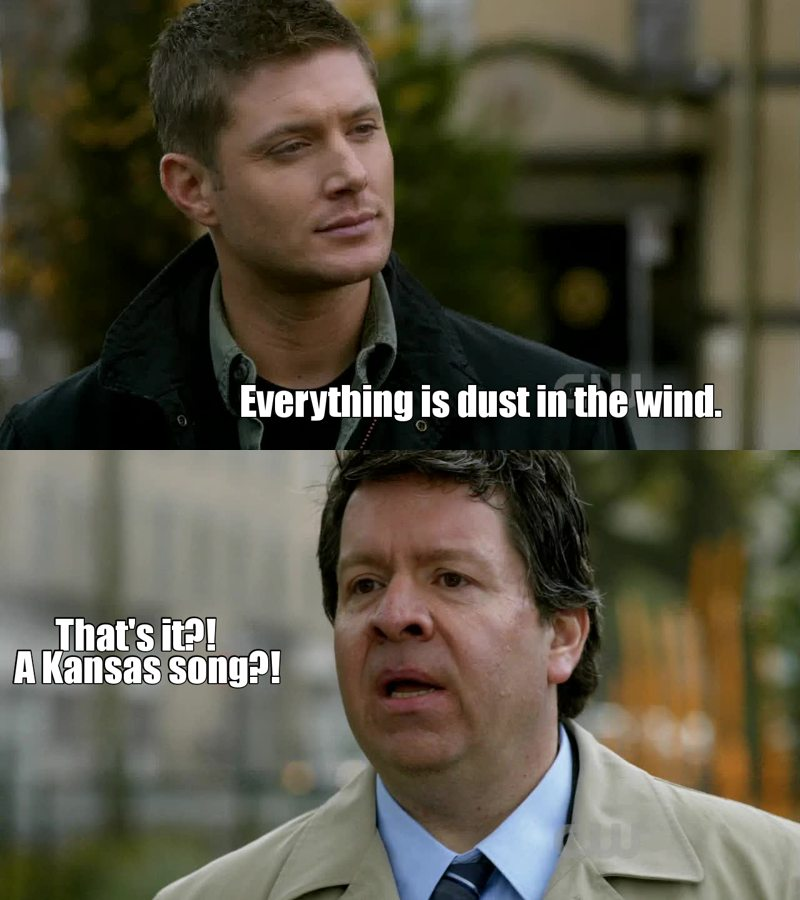 When I'll be 100 and die, I want Dean Winchester to quote me Kansas lyrics