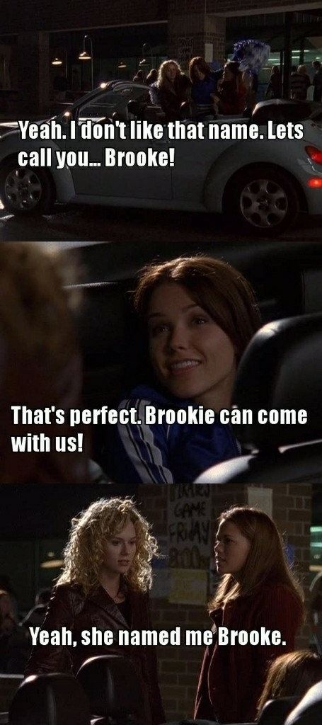 """Reference 1x6 """"When I first met Brooke Davis, she had no idea who I was. Of course everyone knew who she was, she was the most popular girl in school. I used to wonder back then 'What would it be like to be friends with Brooke? Would she make me popular? Would all the boys start asking me out?' And then one night I got to hang out with Brooke, all night. She didn't like my name, so she decided she was gonna give me a name which ended up being... Brooke. And from that moment I knew that I wanted Brooke to be my friend. Not because she was gonna make me popular, and not because boys would start asking me out, but because I got a glimpse of the real Brooke. A girl with the biggest heart that I have ever known. And you know, when you're in high school, it's not very easy to let people see who you really are. I could see it though, it was in the eyes. So we became friends and now she's my best friend. We've been through so much together over the years and our friendship is still growing."""""""