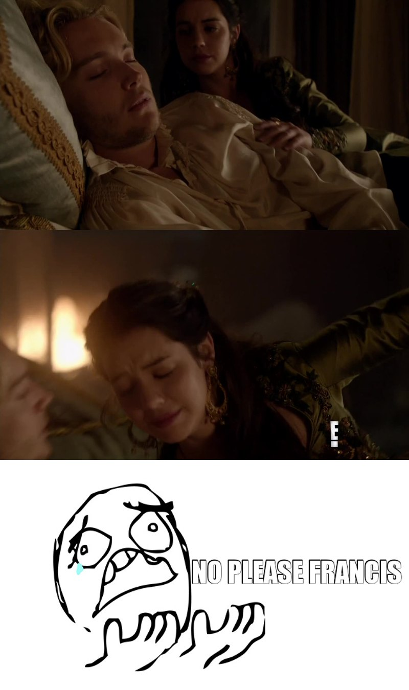 I'm in tears so, yeah..  I just can't. Reign will never be the same without Francis.  I hate this situation.