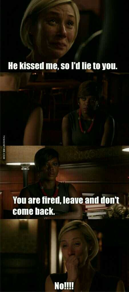 She came to you and told you the truth , then you just fired her  WTF Annalise 😡