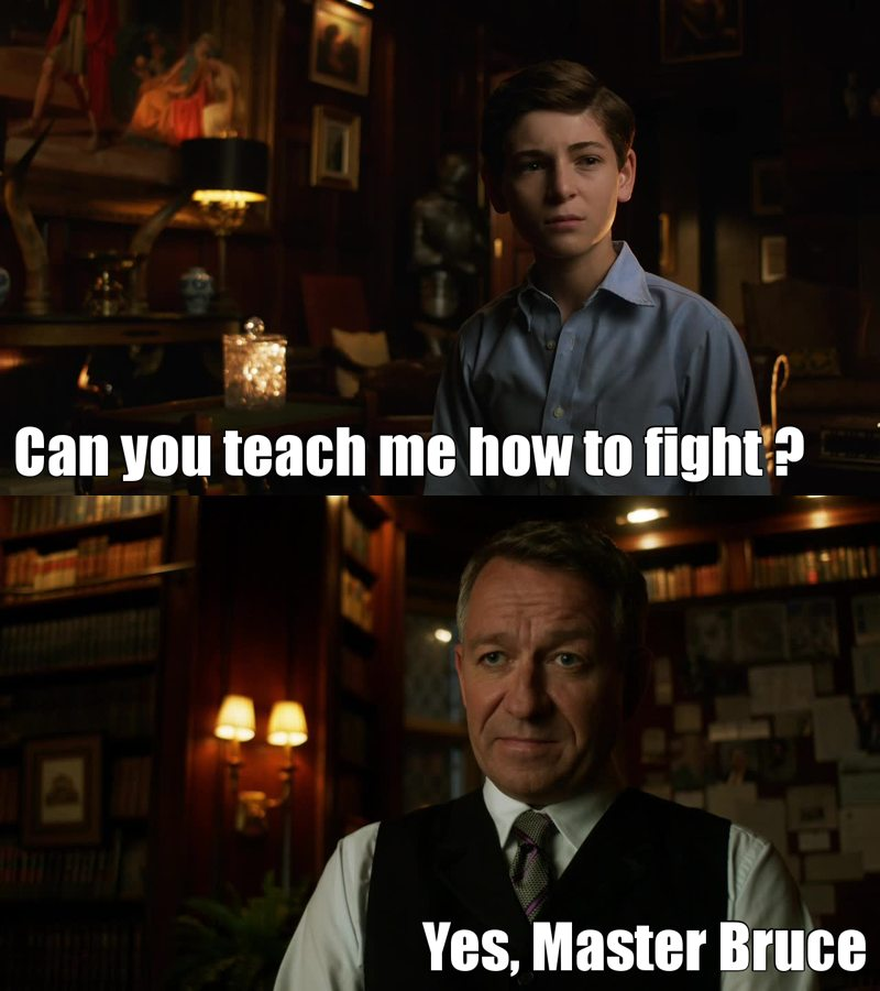 I always love scenes between Bruce and Alfred.