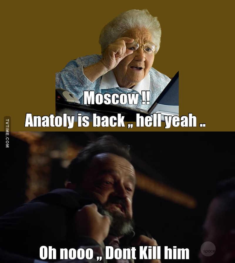 please dont kill Anatoly ,, i like his sarcasms and jokes :)