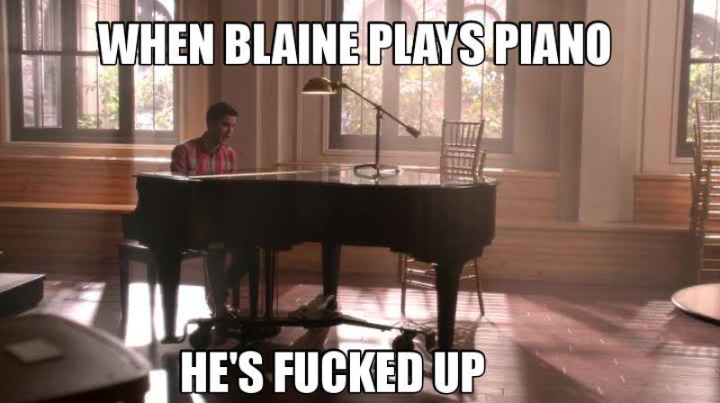 Quando Blaine toca piano ele tá fodido e fez alguma merda.