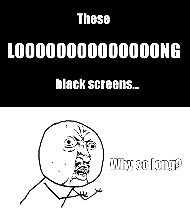 Why have they made the black pauses so long...? x)