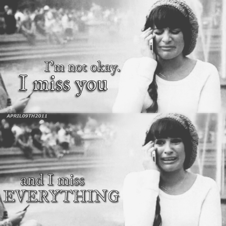 """""""I lied. I'm not okay. I miss you and I miss everything."""""""