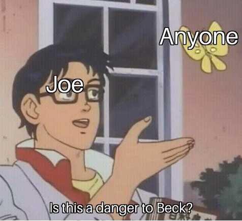 Hahaha literally Joe throughout this whole show