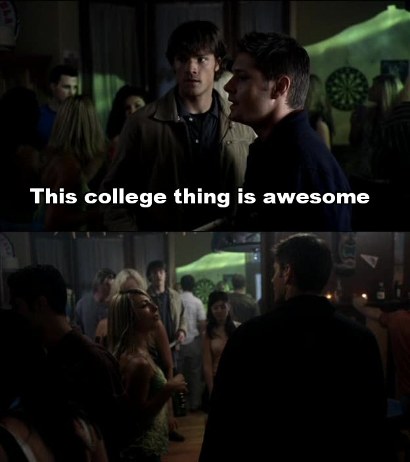 Sam: This wasn't really my experience. Dean: Let me guess. Library, studying, straight A's. What a geek 😆
