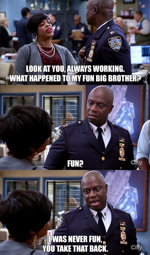 Captain Holt is the best. XD