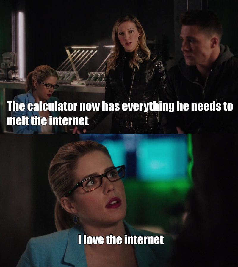 Felicity Smoak, always expressing my feelings.
