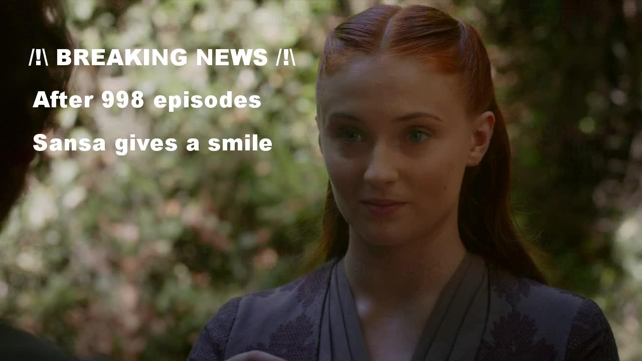 after running out of tears, Sansa gives us a smile (well that's almost that at least)