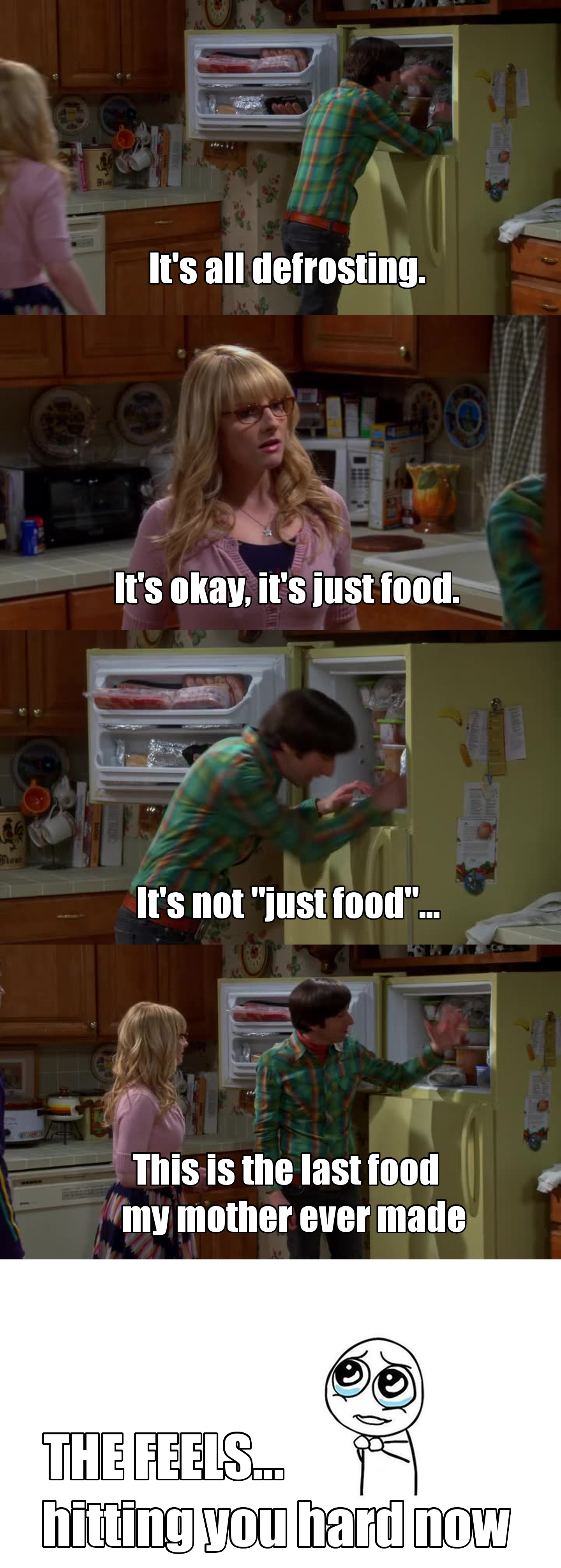 Your mom last food... damn, this is a nightmare. I would miss my mom food so much!